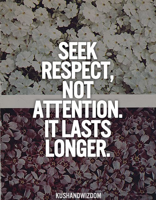 Seek respect, I need to remind my self of this continually