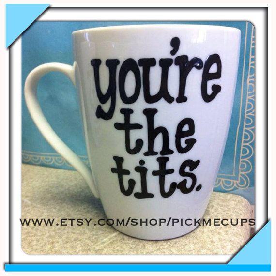 Youre the tits coffee mug- youre awesome- totally awesome coffee mug- funny coffee mug on Etsy, $18.00