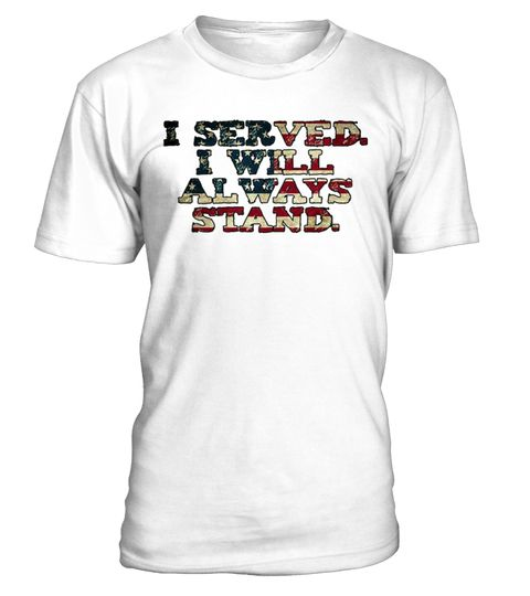 # I Will Always Stand for American T-Shirt .  CHECK OUT OTHER AWESOME DESIGNS HERE!                                  I Served, and I proudly stand for the National Anthem t-shirt! Are you tired of football players disrepescting the US flag and taking a knee during the national anthem? You kneel to the Cross, but you STAND for the Flag! USA: Love it or Leave It!  This patriotic US flag tee shirt is the way to say #StandForOurAnthem. This American flag t-shirt is perfect as a football shirt…
