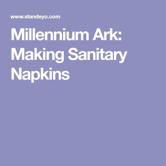 Millennium Ark: Making Sanitary Napkins