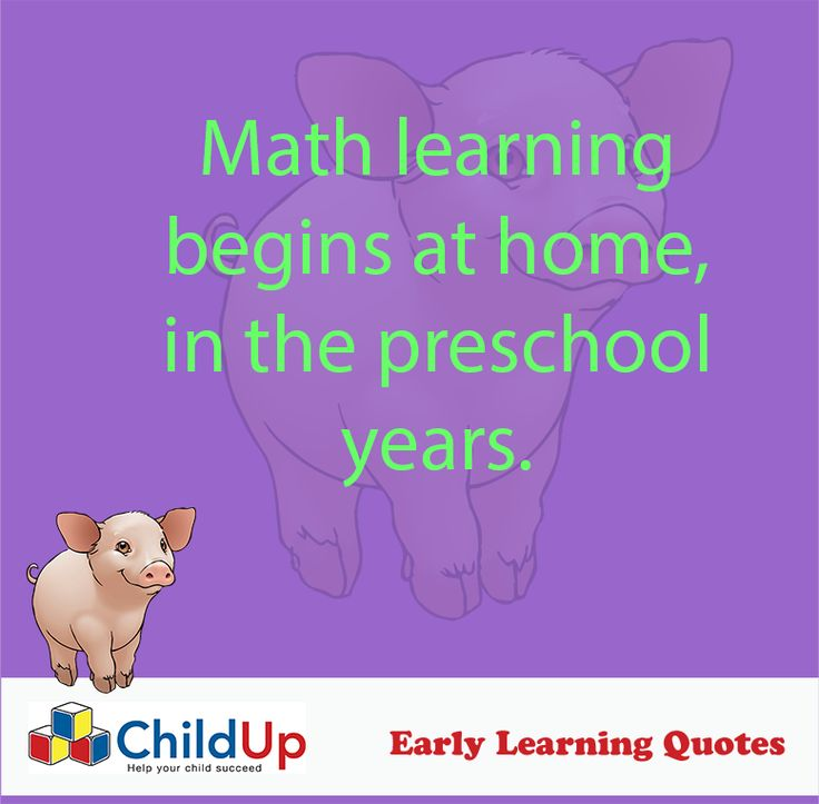 Early Learning Quote 503: Math learning begins at home, in the preschool years.