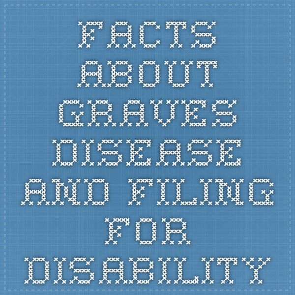 FACTS ABOUT GRAVES DISEASE AND FILING FOR DISABILITY