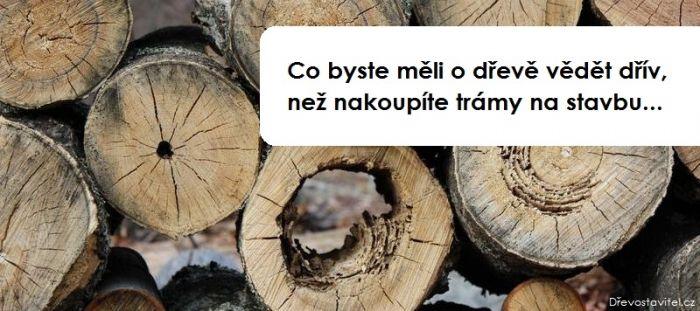 5 vlastností dřeva, které byste měli znát dřív, než nakoupíte trámy na stavbu  Zdroj: http://www.drevostavitel.cz/clanek/vlastnosti-dreva-nez-nakoupite-tramy