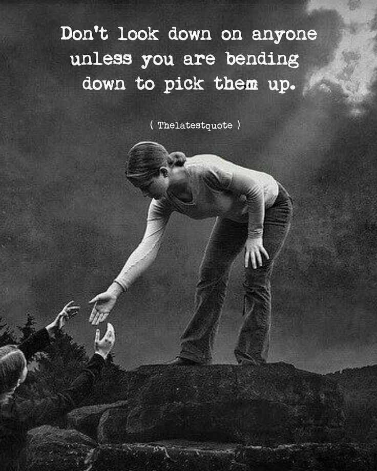 Don't look down on anyone unless you are bending down to pick them up. . . #thelatestquote #quotes