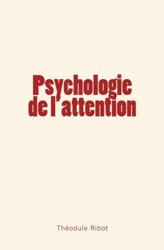 Psychologie de l'attention de Théodule Ribot https://www.amazon.fr/dp/236659545X/ref=cm_sw_r_pi_dp_U_x_CHNmAbS2PBQV3
