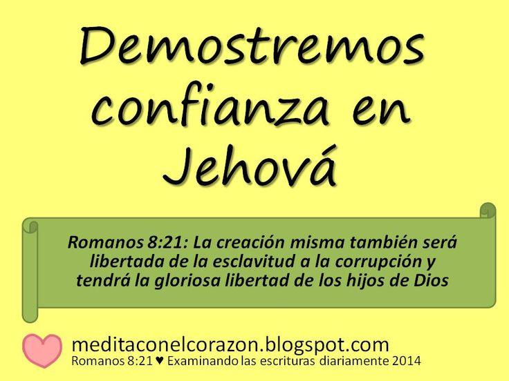 Medita con el corazón el texto de hoy(Romanos 8:21) Aplicación: Demostremos confianza en Jehová.http://meditaconelcorazon.blogspot.com/2014/07/romanos-821-examinando-las-escrituras-diariamente-2014.html