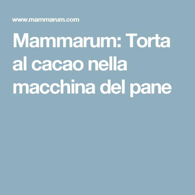 Mammarum: Torta al cacao nella macchina del pane