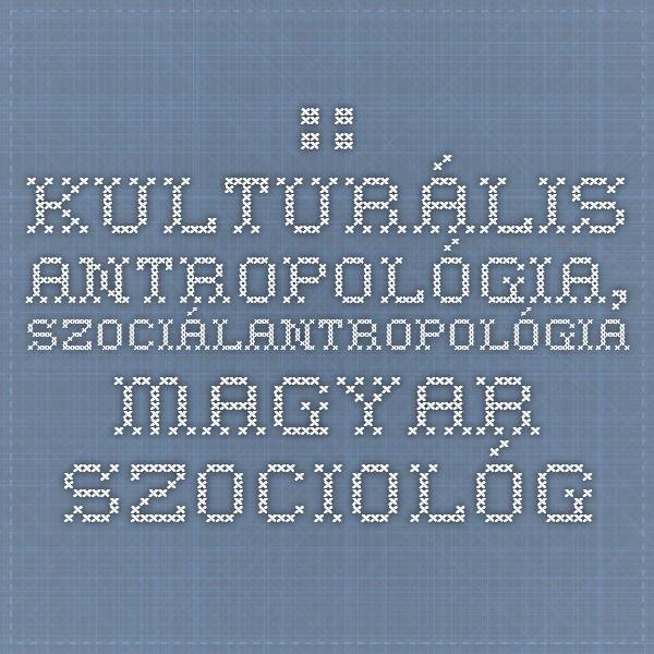 :: Kulturális antropológia, szociálantropológia Magyar szociológiai e-könyvek - Fővárosi Szabó Ervin Könyvtár