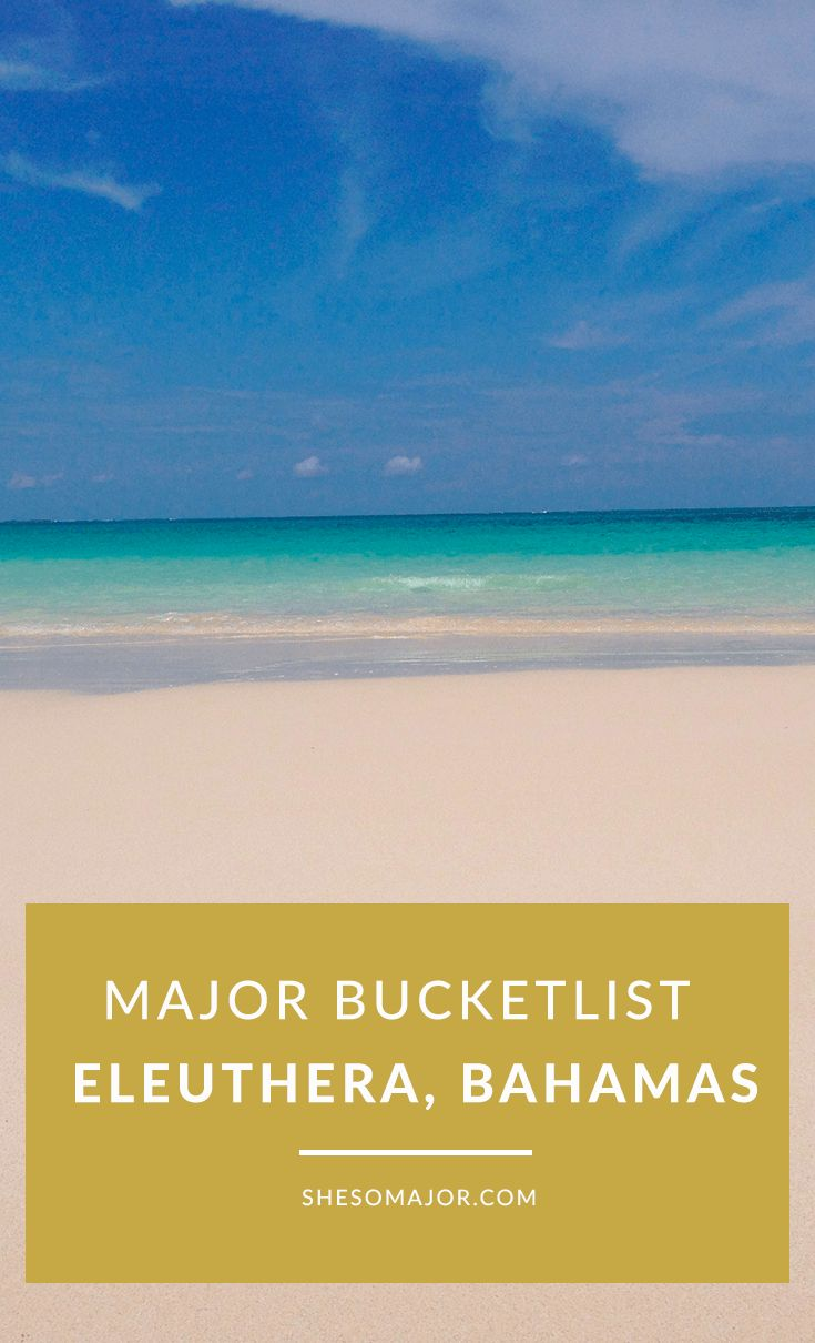 Major Bucket List: Eleuthera Bahamas