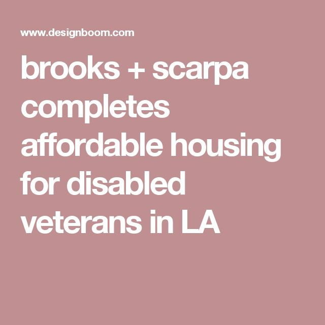 brooks + scarpa completes affordable housing for disabled veterans in LA