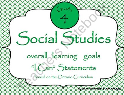 "Social Studies Grade 4 Learning Goals -A series of ""I Can"" statements based on the Overall Expectations from the Ontario Curriculum (2013 version) for Grade 4 in SOCIAL STUDIES. Statements are in student friendly language."