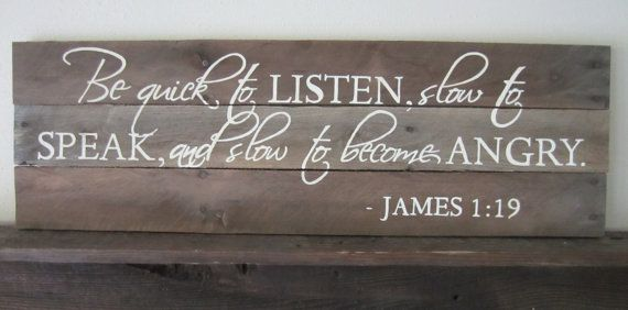 Be Quick To Listen Slow To Speak And Slow To Become by MsDsSigns, $65.00