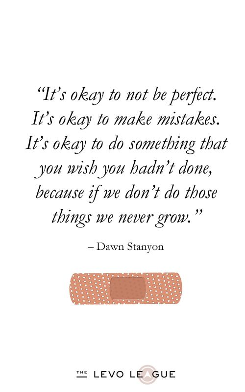 """It's okay to not be perfect. It's okay to make mistakes. It's okay to do something that you hadn't done, because if we don't do those things, we never grow."" -Dawn Stanyon"