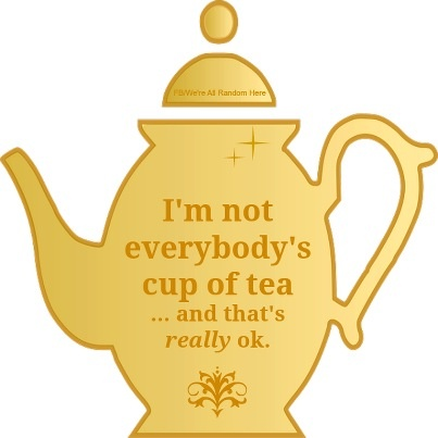...not everybody's cup of tea.