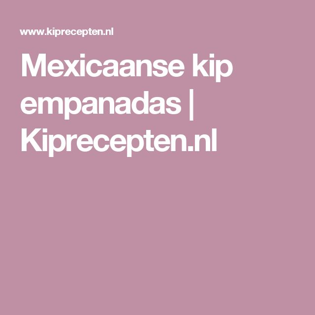 Mexicaanse kip empanadas |  Kiprecepten.nl