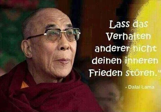 """Lass das Verhalten anderer nicht deinen inneren Frieden stören."" ~ Dalai Lama"
