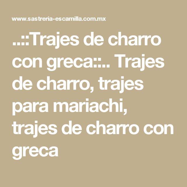 ..::Trajes de charro con greca::..               Trajes de charro, trajes para mariachi, trajes de charro con greca