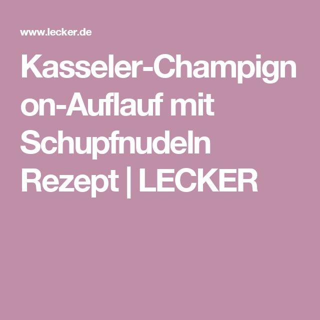 Kasseler-Champignon-Auflauf mit Schupfnudeln Rezept   LECKER