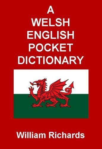 A Welsh-English Pocket Dictionary by William Richards. $1.09. 980 pages. Publisher: Thomas Breuer (April 14, 2008)