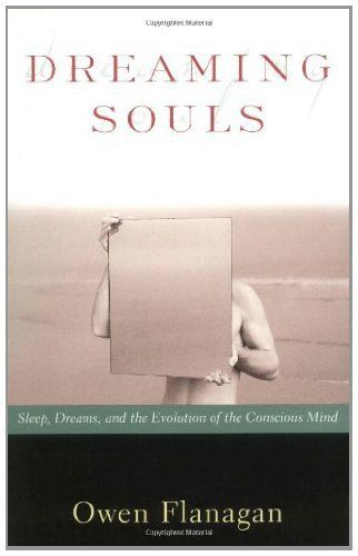 Dreaming Souls: Sleep, Dreams and the Evolution of the Conscious Mind (Philosophy of Mind) by Owen Flanagan. $14.08. Publisher: Oxford University Press, USA (November 18, 1999). 224 pages. Author: Owen Flanagan