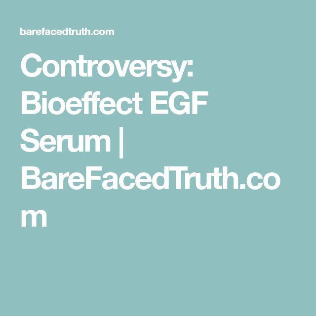 Controversy: Bioeffect EGF Serum | BareFacedTruth.com