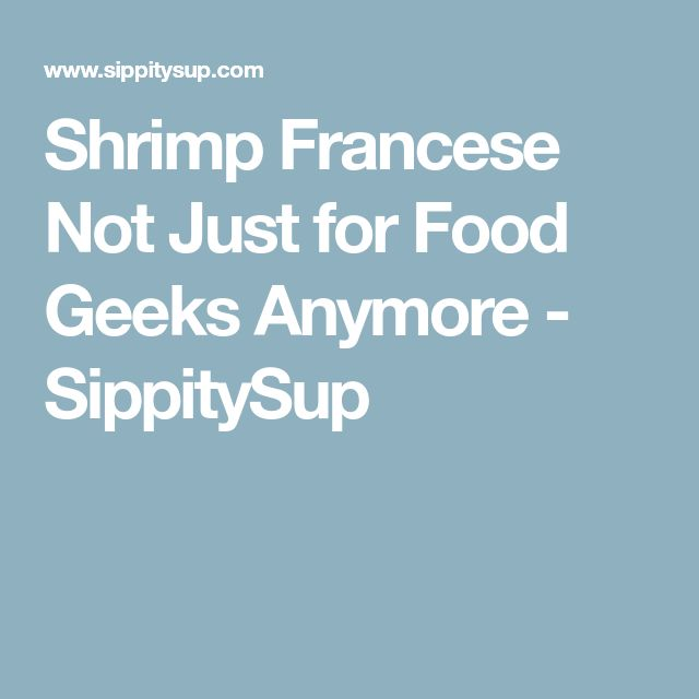 Shrimp Francese Not Just for Food Geeks Anymore - SippitySup