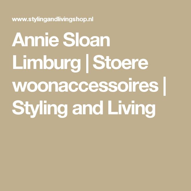 Annie Sloan Limburg | Stoere woonaccessoires | Styling and Living