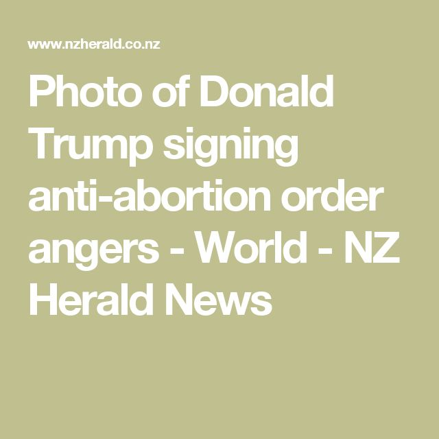 Photo of Donald Trump signing anti-abortion order angers - World - NZ Herald News