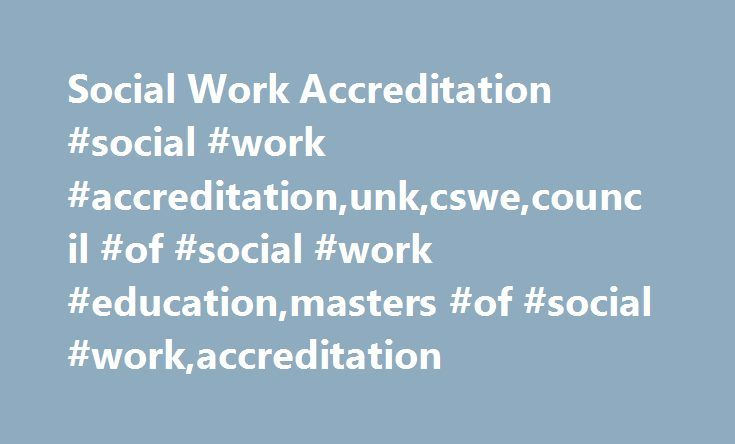 Social Work Accreditation #social #work #accreditation,unk,cswe,council #of #social #work #education,masters #of #social #work,accreditation http://denver.remmont.com/social-work-accreditation-social-work-accreditationunkcswecouncil-of-social-work-educationmasters-of-social-workaccreditation/  # Drawing on our expertise and research, we serve the diverse needs of the community. Our faculty is dedicated to enabling students to use scientific approaches to discovery and understanding. The…