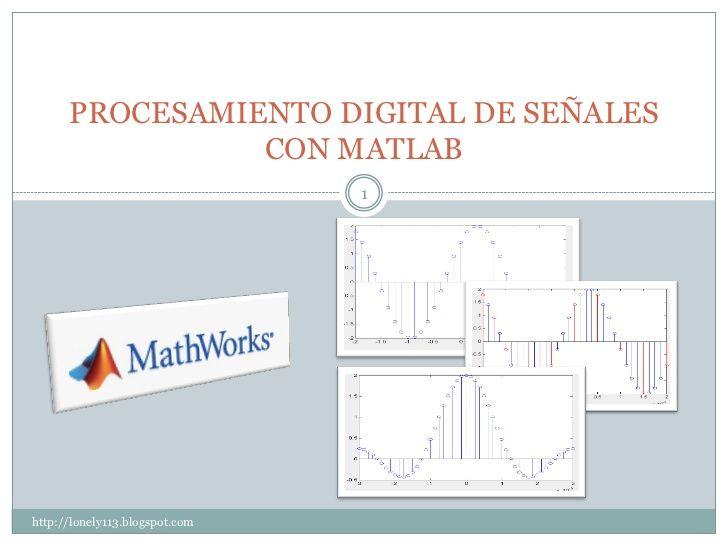 PROCESAMIENTO DIGITAL DE SEÑALES                CON MATLAB                                1http://lonely113.blogspot.com