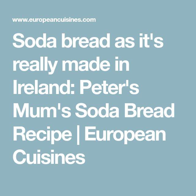 Soda bread as it's really made in Ireland: Peter's Mum's Soda Bread Recipe | European Cuisines