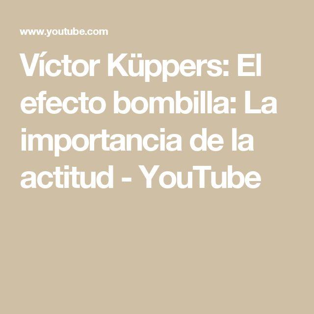 Víctor Küppers: El efecto bombilla: La importancia de la actitud - YouTube