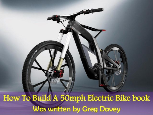 How To Build A 50mph Electric Bike Book Build Your Own Awesome E Bike Today Electricbikeconversion Fast Electric Bike Electric Bike Electric Bike Conversion
