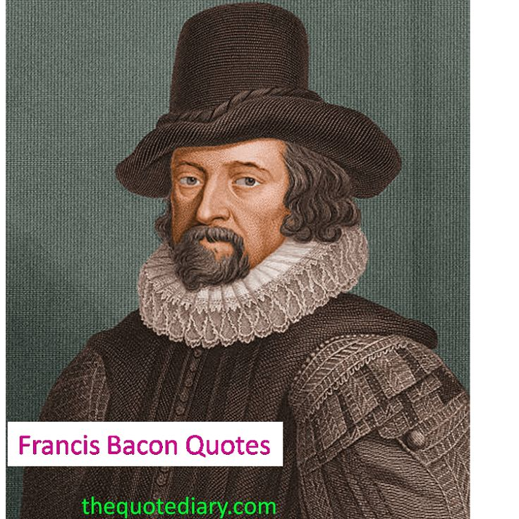 thoughts of francis bacon about love The stage is more beholding to love than the life of man for as to the stage, love is ever matter of comedies and now and then of tragedies but in life it doth much mischief, sometimes like a siren, sometimes like a fury.