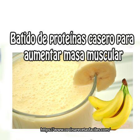 Batido de proteínas casero para aumentar masa muscular