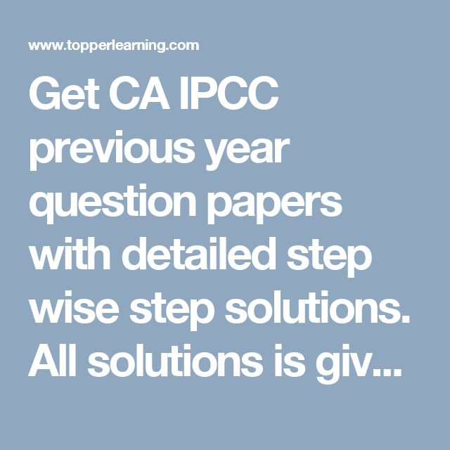 Get CA IPCC previous year question papers with detailed step wise step solutions. All solutions is given by our best faculties.