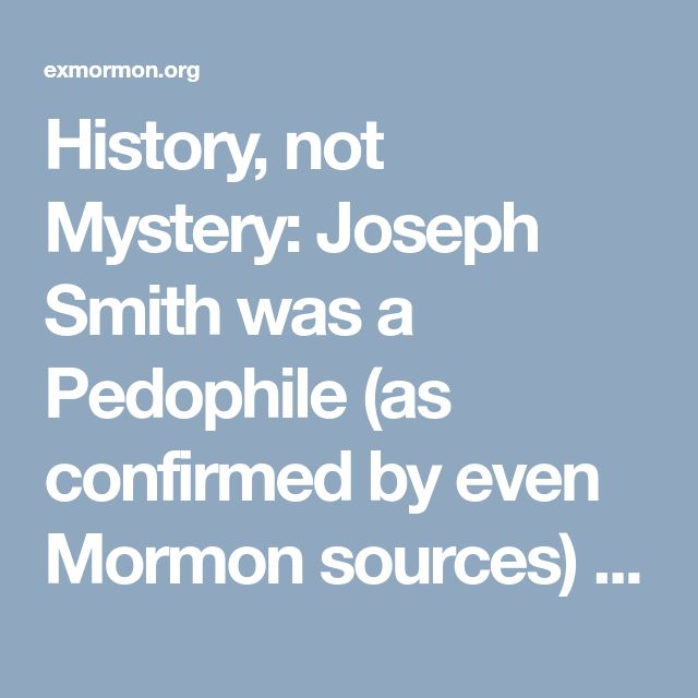 History, not Mystery: Joseph Smith was a Pedophile (as confirmed by even Mormon sources) . . . | Recovery from Mormonism