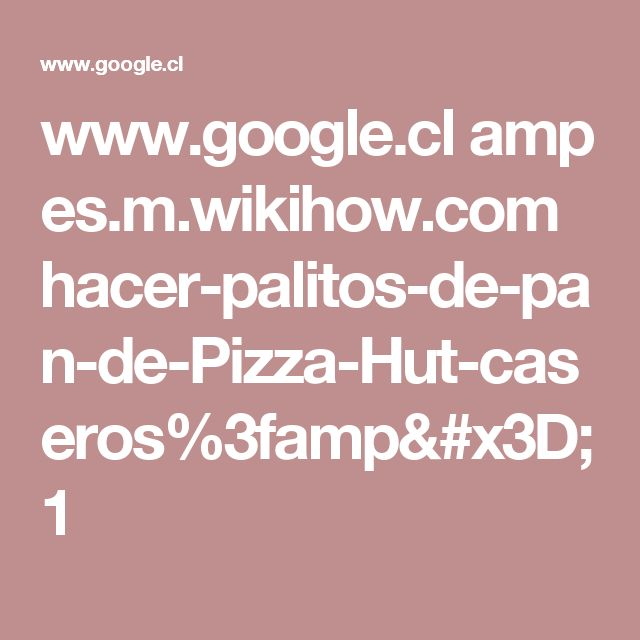 www.google.cl amp es.m.wikihow.com hacer-palitos-de-pan-de-Pizza-Hut-caseros%3famp=1