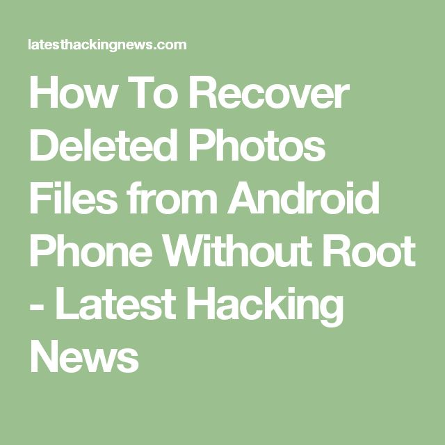 How To Recover Deleted Photos Files from Android Phone Without Root - Latest Hacking News