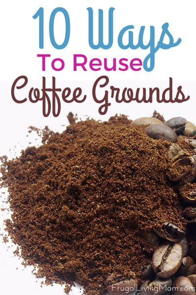 Save those Gorgeous Grounds: Reusing Coffee Grounds Can Save You Money!
