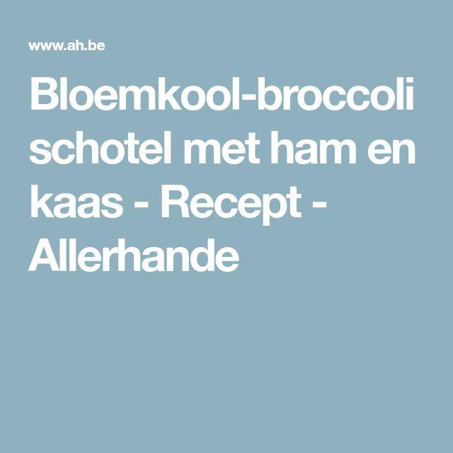 Bloemkool-broccolischotel met ham en kaas - Recept - Allerhande