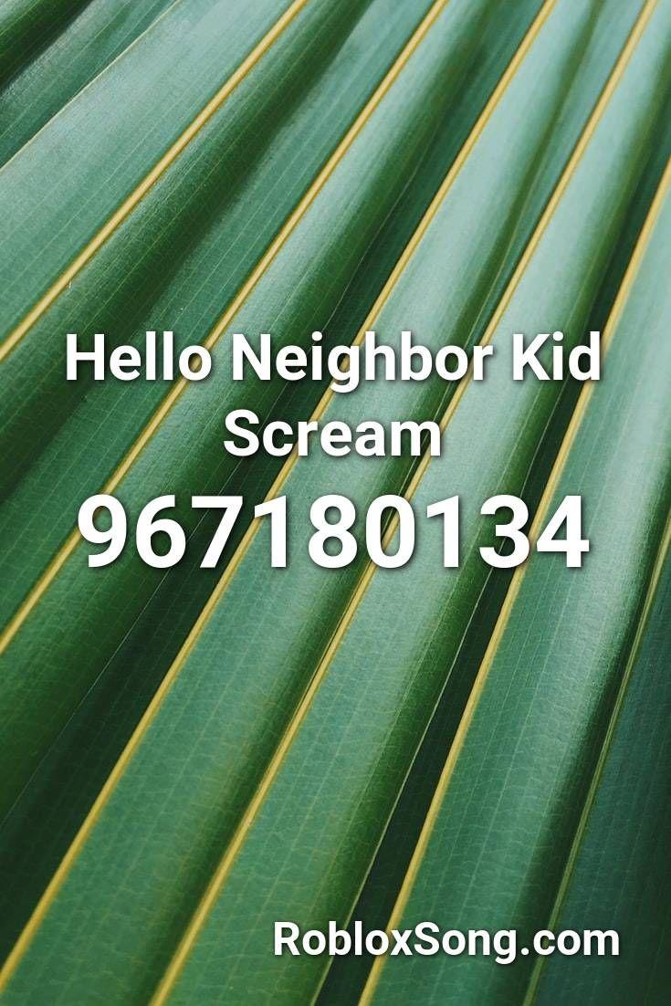 Hello Neighbor Kid Scream Roblox Id Roblox Music Codes In 2020