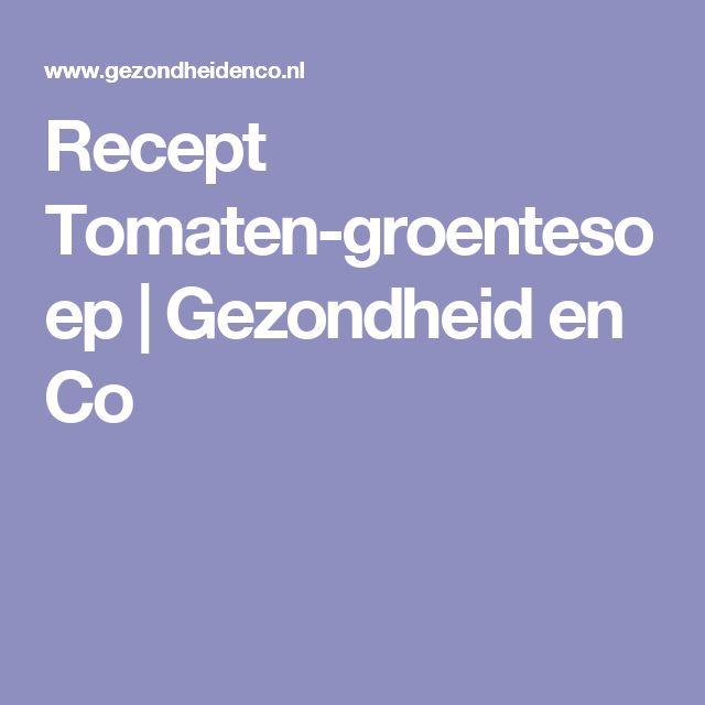 Recept Tomaten-groentesoep | Gezondheid en Co
