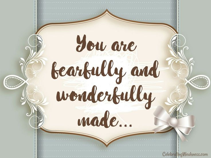 You are fearfully and wonderfully made. Psalm 139:14 #celebratingweakness #verse #bible #unique #fearfully #wonderfully