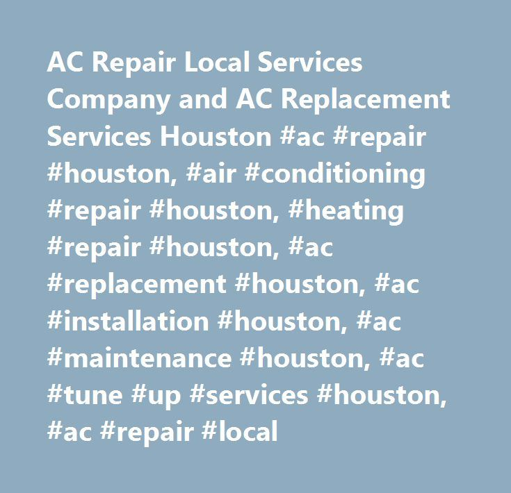 AC Repair Local Services Company and AC Replacement Services Houston #ac #repair #houston, #air #conditioning #repair #houston, #heating #repair #houston, #ac #replacement #houston, #ac #installation #houston, #ac #maintenance #houston, #ac #tune #up #services #houston, #ac #repair #local…