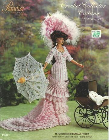 2001 PARADISE PUB- 1875 MOTHER'S SUNDAY FROCK  - CROCHET COLLECTOR COSTUME VOL. 74 - PATTERN INCLUDES:  DRESS WITH TRAIN,HAT AND HAIRSTYLE by vingurl53