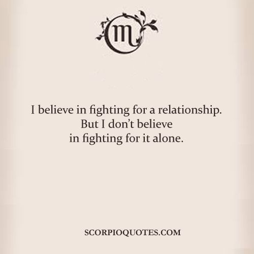 Quotes by Scorpio: I believe in fighting for a relationship. But I don't believe in fightin...