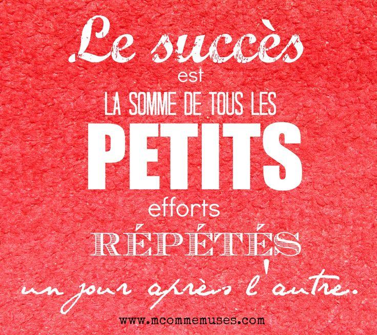 Le succès est la somme de tous les petits efforts répétés un jour après l'autre.