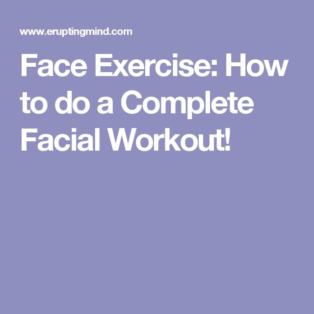 Face Exercise: How to do a Complete Facial Workout!