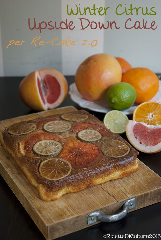 Ricette di Cultura: Winter Citrus Upside Down Cake per Re-Cake 2.0 di marzo